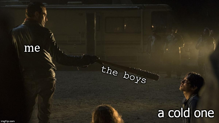 me a cold one the boys | made w/ Imgflip meme maker