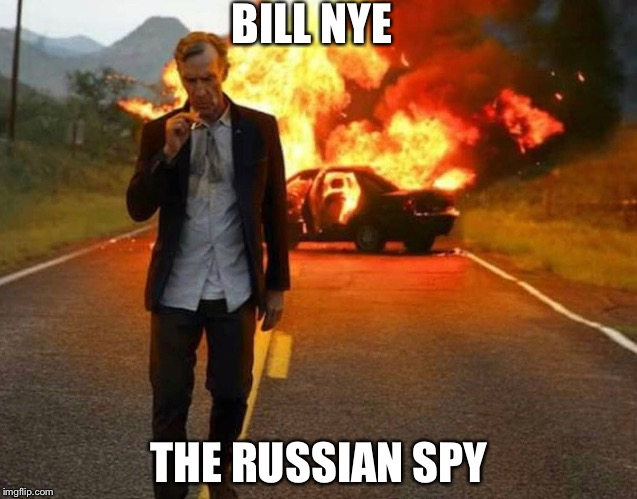 BILL NYE BADASS | BILL NYE THE RUSSIAN SPY | image tagged in bill nye badass | made w/ Imgflip meme maker