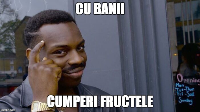 Roll Safe Think About It Meme | CU BANII CUMPERI FRUCTELE | image tagged in memes,roll safe think about it | made w/ Imgflip meme maker