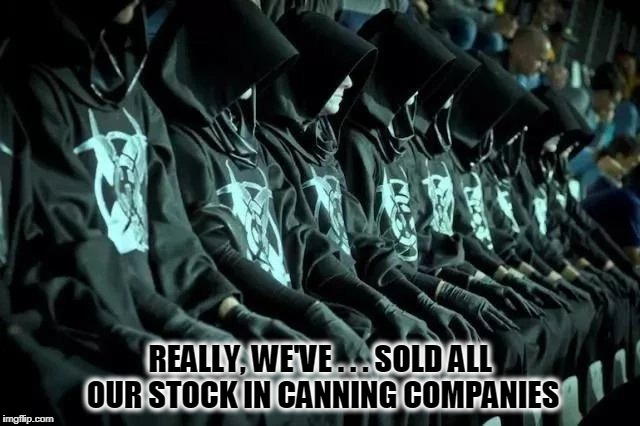 REALLY, WE'VE . . . SOLD ALL OUR STOCK IN CANNING COMPANIES | made w/ Imgflip meme maker