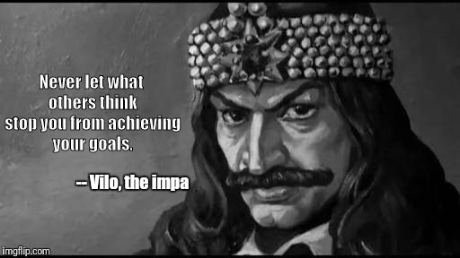 Never let what others think stop you from achieving your goals. -- Vilo, the impa | image tagged in motivation,demotivationals | made w/ Imgflip meme maker
