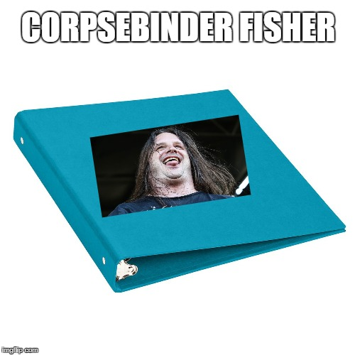 Corpsebinder Fisher, Metal Mania Week (March 9-16) A PowerMetalhead & DoctorDoomsday180 event | CORPSEBINDER FISHER | image tagged in memes,doctordoomsday180,powermetalhead,metal mania week,heavy metal,george corpsegrinder fisher | made w/ Imgflip meme maker