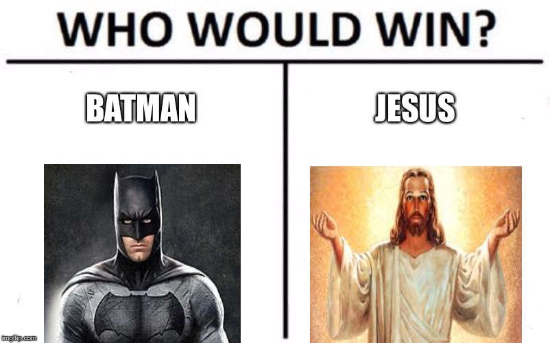 Who Would Win? Meme | BATMAN JESUS | image tagged in memes,who would win | made w/ Imgflip meme maker