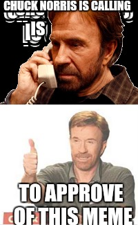 CHUCK NORRIS IS CALLING TO APPROVE OF THIS MEME | made w/ Imgflip meme maker