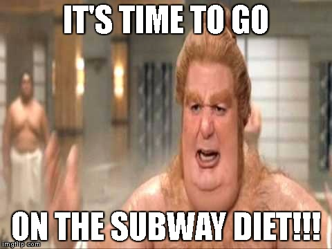 Time to go on the subway diet meme | IT'S TIME TO GO ON THE SUBWAY DIET!!! | image tagged in fat bastard | made w/ Imgflip meme maker