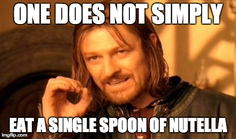 One Does Not Simply Meme | ONE DOES NOT SIMPLY EAT A SINGLE SPOON OF NUTELLA | image tagged in memes,one does not simply,AdviceAnimals | made w/ Imgflip meme maker
