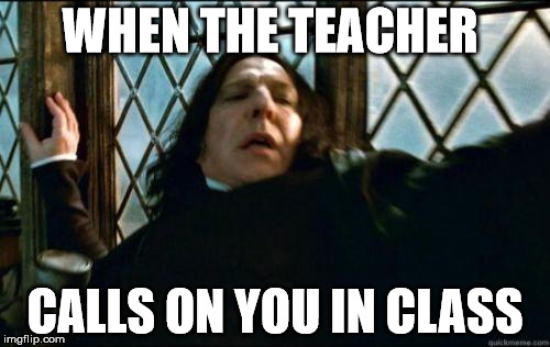 I feel like they always do this when it's obvious that you don't know the answer | WHEN THE TEACHER CALLS ON YOU IN CLASS | image tagged in dafuq,memes,school,class,teacher | made w/ Imgflip meme maker