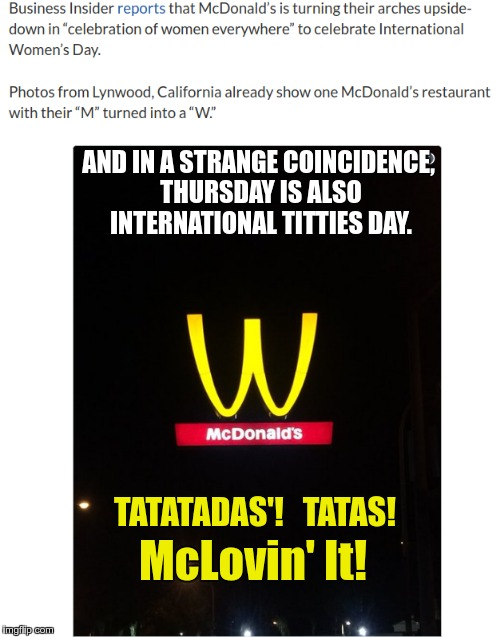 McLovin it | McLovin' It! AND IN A STRANGE COINCIDENCE, THURSDAY IS ALSO INTERNATIONAL TITTIES DAY. TATATADAS'!   TATAS! | image tagged in international women's day,mcdonalds,fries | made w/ Imgflip meme maker
