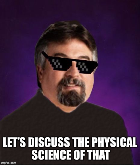 Good Luck Harget | LET'S DISCUSS THE PHYSICAL SCIENCE OF THAT | image tagged in good luck harget | made w/ Imgflip meme maker