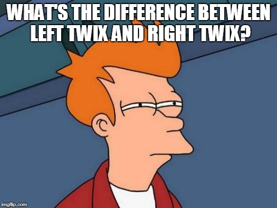 Futurama Fry Meme | WHAT'S THE DIFFERENCE BETWEEN LEFT TWIX AND RIGHT TWIX? | image tagged in memes,futurama fry | made w/ Imgflip meme maker