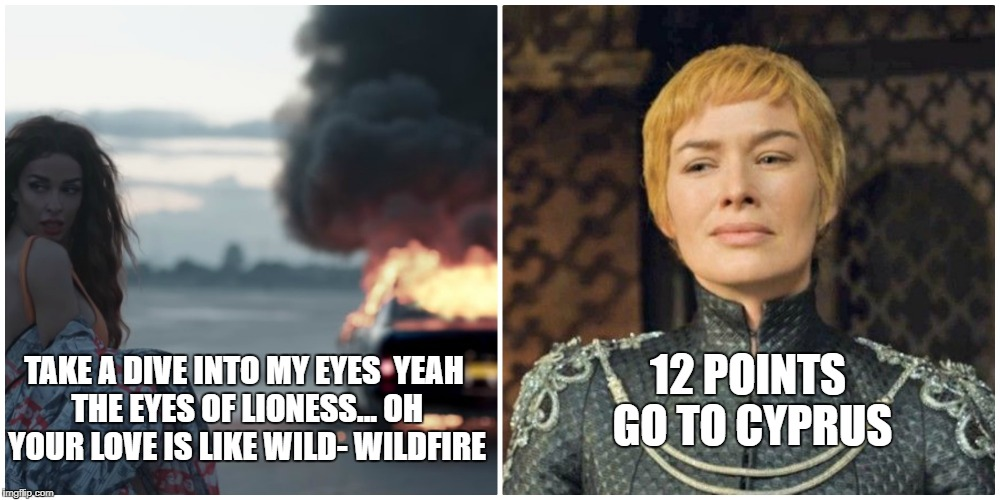 If Westeros participated in Eurovision | TAKE A DIVE INTO MY EYES  YEAH THE EYES OF LIONESS... OH YOUR LOVE IS LIKE WILD- WILDFIRE 12 POINTS GO TO CYPRUS | image tagged in eurovision,eleni foureira,cersei lannister,cersei,fuego,cyprus | made w/ Imgflip meme maker