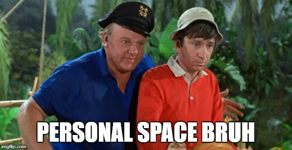 gilligan | PERSONAL SPACE BRUH | image tagged in gilligan | made w/ Imgflip meme maker