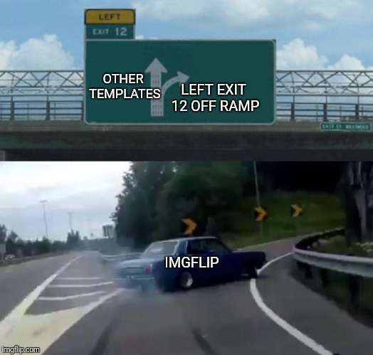 So hot right now. | OTHER TEMPLATES LEFT EXIT 12 OFF RAMP IMGFLIP | image tagged in memes,left exit 12 off ramp,mugatu so hot right now,imgflip | made w/ Imgflip meme maker