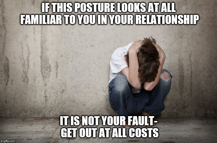 Abuse always blames its victims. Choose not to be a victim for one more day.  | IF THIS POSTURE LOOKS AT ALL FAMILIAR TO YOU IN YOUR RELATIONSHIP IT IS NOT YOUR FAULT- GET OUT AT ALL COSTS | image tagged in violence,narcissist,meme,serious meme,abuse,rage | made w/ Imgflip meme maker