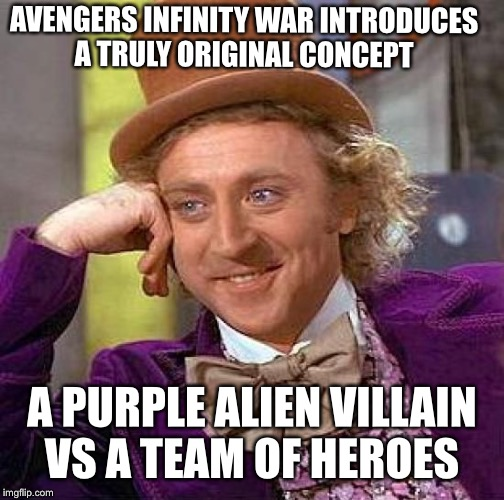 Creepy Condescending Wonka Meme | AVENGERS INFINITY WAR INTRODUCES A TRULY ORIGINAL CONCEPT A PURPLE ALIEN VILLAIN VS A TEAM OF HEROES | image tagged in memes,creepy condescending wonka | made w/ Imgflip meme maker