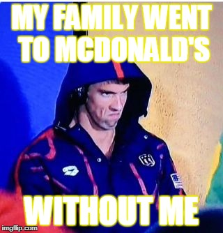 Michael Phelps Death Stare Meme | MY FAMILY WENT TO MCDONALD'S WITHOUT ME | image tagged in memes,michael phelps death stare | made w/ Imgflip meme maker
