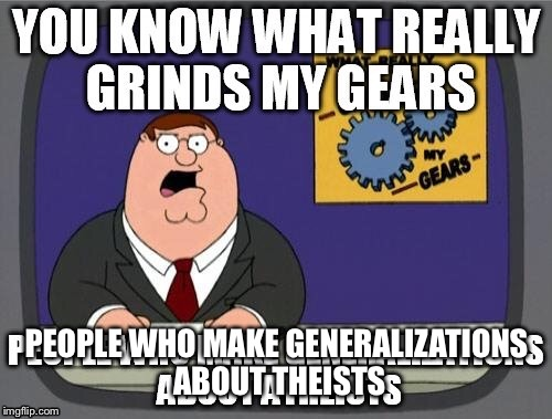 PEOPLE WHO MAKE GENERALIZATIONS ABOUT THEISTS | made w/ Imgflip meme maker