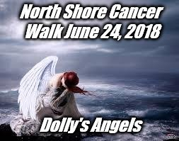 North Shore Cancer Walk June 24, 2018 Dolly's Angels | image tagged in sad angel | made w/ Imgflip meme maker