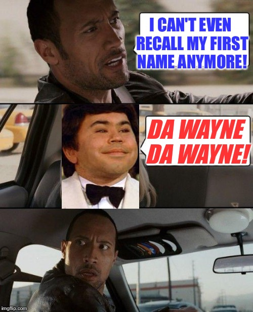 I CAN'T EVEN RECALL MY FIRST NAME ANYMORE! DA WAYNE DA WAYNE! | made w/ Imgflip meme maker