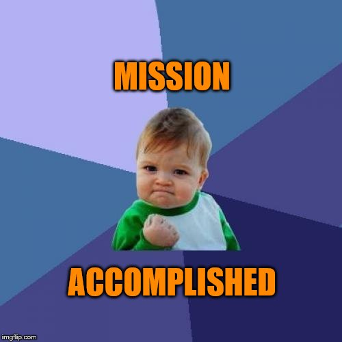 Success Kid Meme | MISSION ACCOMPLISHED | image tagged in memes,success kid | made w/ Imgflip meme maker