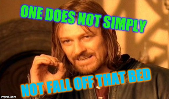 One Does Not Simply Meme | ONE DOES NOT SIMPLY NOT FALL OFF THAT BED | image tagged in memes,one does not simply | made w/ Imgflip meme maker