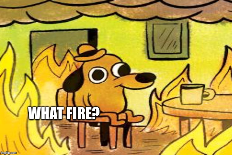 WHAT FIRE? | made w/ Imgflip meme maker