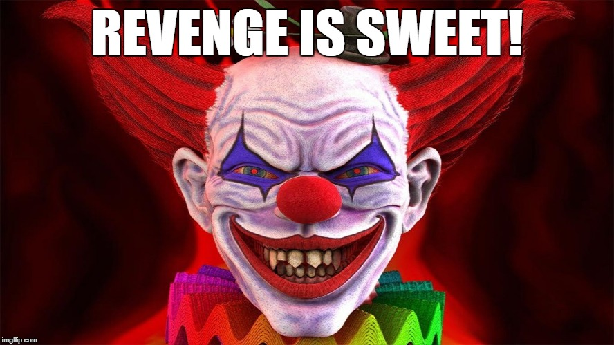 evil clown | REVENGE IS SWEET! | image tagged in evil clown | made w/ Imgflip meme maker