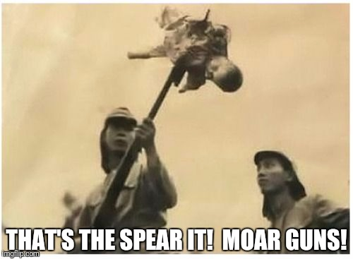 THAT'S THE SPEAR IT!  MOAR GUNS! | made w/ Imgflip meme maker