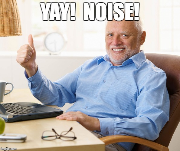 YAY!  NOISE! | made w/ Imgflip meme maker