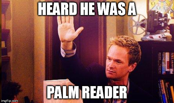 HEARD HE WAS A PALM READER | made w/ Imgflip meme maker