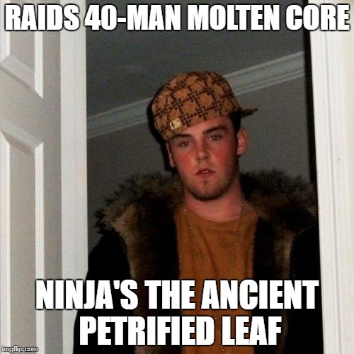 Scumbag Steve Meme | RAIDS 40-MAN MOLTEN CORE NINJA'S THE ANCIENT PETRIFIED LEAF | image tagged in memes,scumbag steve | made w/ Imgflip meme maker