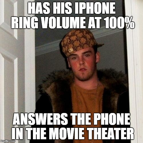 Scumbag Steve Meme | HAS HIS IPHONE RING VOLUME AT 100% ANSWERS THE PHONE IN THE MOVIE THEATER | image tagged in memes,scumbag steve | made w/ Imgflip meme maker