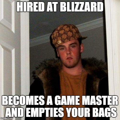 Scumbag Steve Meme | HIRED AT BLIZZARD BECOMES A GAME MASTER AND EMPTIES YOUR BAGS | image tagged in memes,scumbag steve | made w/ Imgflip meme maker