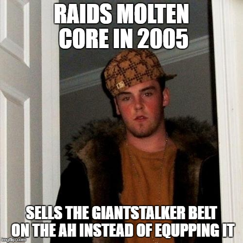 Scumbag Steve Meme | RAIDS MOLTEN CORE IN 2005 SELLS THE GIANTSTALKER BELT ON THE AH INSTEAD OF EQUPPING IT | image tagged in memes,scumbag steve | made w/ Imgflip meme maker