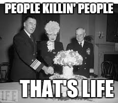 PEOPLE KILLIN' PEOPLE THAT'S LIFE | made w/ Imgflip meme maker
