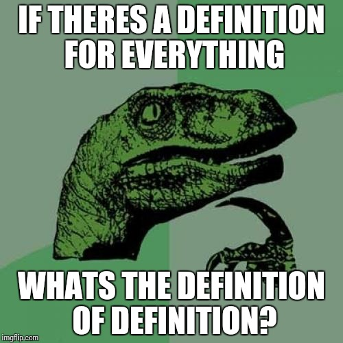 Philosoraptor Meme | IF THERES A DEFINITION FOR EVERYTHING WHATS THE DEFINITION OF DEFINITION? | image tagged in memes,philosoraptor | made w/ Imgflip meme maker