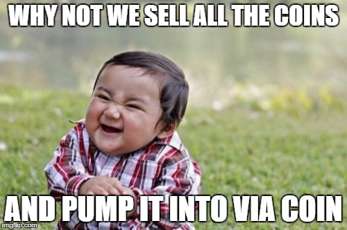 Evil Toddler Meme | WHY NOT WE SELL ALL THE COINS AND PUMP IT INTO VIA COIN | image tagged in memes,evil toddler | made w/ Imgflip meme maker