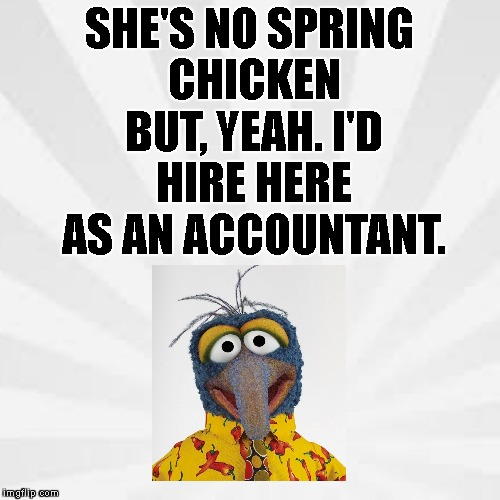 SHE'S NO SPRING CHICKEN BUT, YEAH. I'D HIRE HERE AS AN ACCOUNTANT. | made w/ Imgflip meme maker