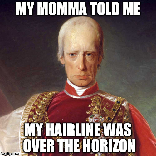 My Hairline | MY MOMMA TOLD ME MY HAIRLINE WAS OVER THE HORIZON | image tagged in my momma told me,hairline,over the horizon,my momma told me my hairline was over the horizon | made w/ Imgflip meme maker