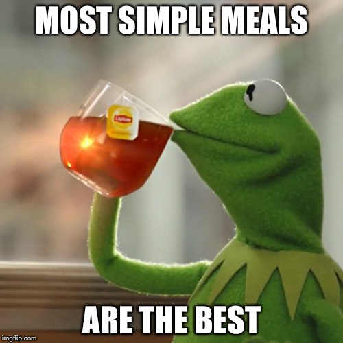 But Thats None Of My Business Meme | MOST SIMPLE MEALS ARE THE BEST | image tagged in memes,but thats none of my business,kermit the frog | made w/ Imgflip meme maker