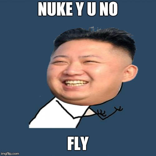 Because you suck | NUKE Y U NO FLY | image tagged in memes,kim jong un,nuke,bad photoshop sunday,funny | made w/ Imgflip meme maker