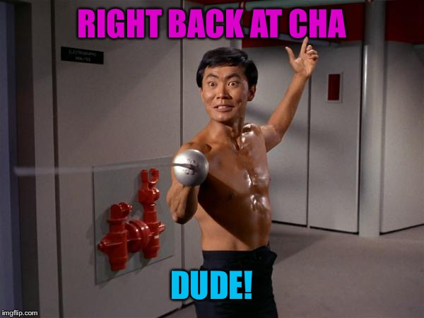 RIGHT BACK AT CHA DUDE! | made w/ Imgflip meme maker