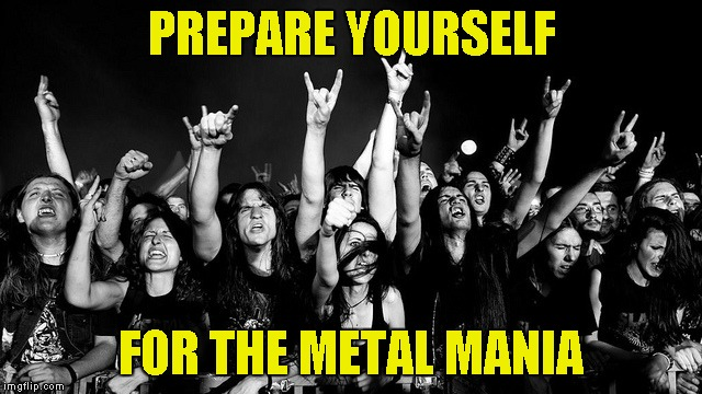 All mortals and the Metal Gods are allowed to the Metal Mania Week (March 9-16) A PowerMetalhead & DoctorDoomsday180 event! | PREPARE YOURSELF FOR THE METAL MANIA | image tagged in memes,metal mania week,powermetalhead,prepare yourself,imgflip,doctordoomsday180 | made w/ Imgflip meme maker