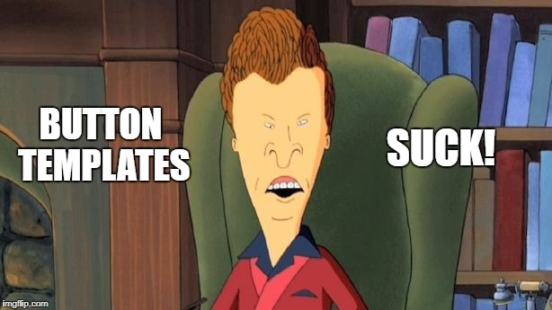 butthead | BUTTON TEMPLATES SUCK! | image tagged in butthead | made w/ Imgflip meme maker