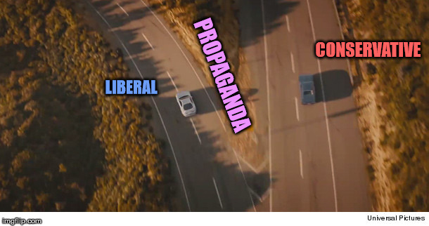 LIBERAL CONSERVATIVE PROPAGANDA | image tagged in two roads and two cars divided,final scene fast and furios 7 | made w/ Imgflip meme maker