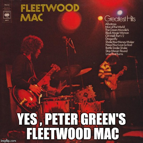 YES , PETER GREEN'S FLEETWOOD MAC | image tagged in fleetwood mac | made w/ Imgflip meme maker