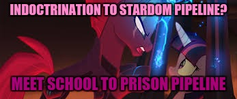 INDOCTRINATION TO STARDOM PIPELINE? MEET SCHOOL TO PRISON PIPELINE | made w/ Imgflip meme maker