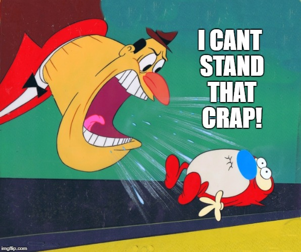 I CANT STAND THAT CRAP! | image tagged in yelling | made w/ Imgflip meme maker
