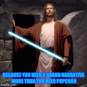 BECAUSE YOU NEED A GRAND NARRATIVE MORE THAN YOU NEED POPCORN | made w/ Imgflip meme maker