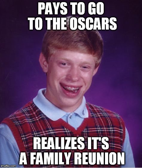 Bad Luck Brian Meme | PAYS TO GO TO THE OSCARS REALIZES IT'S A FAMILY REUNION | image tagged in memes,bad luck brian | made w/ Imgflip meme maker